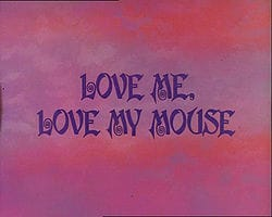Love Me, Love My Mouse