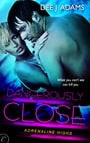 Dangerously Close (Adrenaline Highs #3)