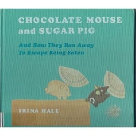 Chocolate Mouse and Sugar Pig, and How They Ran Away to Escape Being Eaten