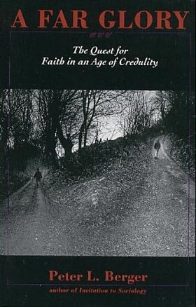A Far Glory: The Quest for Faith in an Age of Credulity
