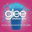 Do You Wanna Touch Me (Oh Yeah) (Glee Cast Version Featuring Gwyneth Paltrow)