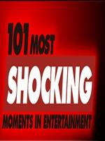 101 Most Shocking Moments in Entertainment